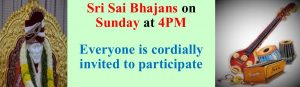 Sri Sai Bhajans - from 4pm to 5:30pm